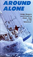 Around Alone with Dodge Morgan, First American to Sail Solo, Non-stop Around the World
