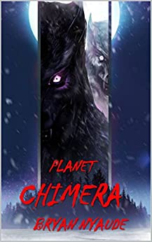 Planet Chimera (Legacies of Monsters Book 1) by [Nyaude, Bryan]