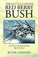 The Mystique of the Red Berry Bush: The First in the Running Water Big Tree Stories