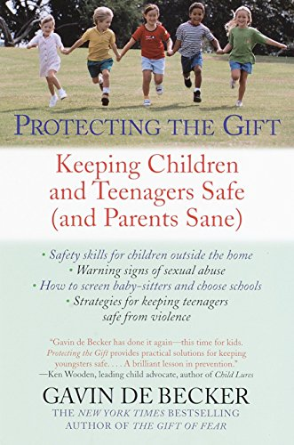 Download Protecting the Gift: Keeping Children and Teenagers Safe (and Parents Sane) 0440509009