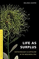 Life As Surplus: Biotechnology and Capitalism in the Neoliberal Era (In Vivo)
