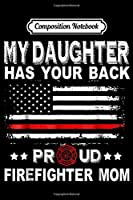 Composition Notebook: Proud Firefighter Mom My Daughter Has Your Back Women  Journal/Notebook Blank Lined Ruled 6x9 100 Pages