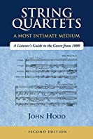 String Quartets - A Most Intimate Medium: A Listener's Guide to the Genre Since 1800