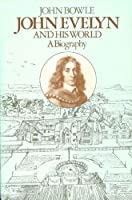 John Evelyn and His World: A Biography