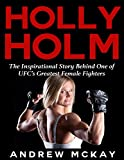Holly Holm:  The Inspirational Story Behind One of Ufc's Greatest Female Fighters