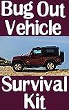 アウトドア用品 Bug Out Vehicle Survival Kit: A Step-By-Step Beginner's Guide On How To Assemble A Complete Survival Kit For Your Bug Out Vehicle (English Edition)