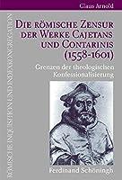 Die Roemische Zensur der Werke Cajetans und Contarinis (1558-1601): Grenzen der theologischen Konfessionalisierung