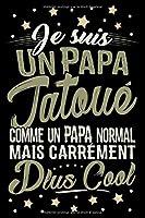 Je suis un Papa Tatoué comme un Papa normal mais carrément plus Cool: Journal Intime ou Carnet de Notes Personnel pour votre Père. Cadeau pour l'Anniversaire de Papa ou pour célébrer la Fête des Pères