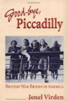 Good-Bye, Piccadilly: British War Brides in America (Statue of Liberty-Ellis Island Centennial Series)