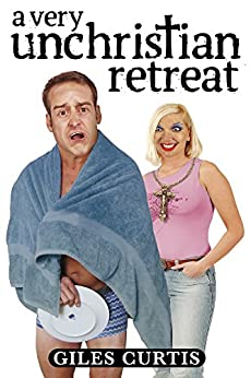 A Very Unchristian Retreat (A laugh-out-loud Tom Sharpe style comedy) by [Curtis, Giles]