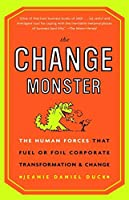 The Change Monster: The Human Forces that Fuel or Foil Corporate Transformation and Change by Jeanie Daniel Duck(2002-08-13)