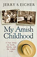 My Amish Childhood: A True Story of Faith, Family, and the Simple Life