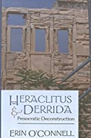 Heraclitus and Derrida: Presocratic Deconstruction by Erin O'Connell(2005-12-08)