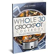 Whole 30 Crockpot Cookbook: Quick and Easy Whole 30 Crockpot Cookbook