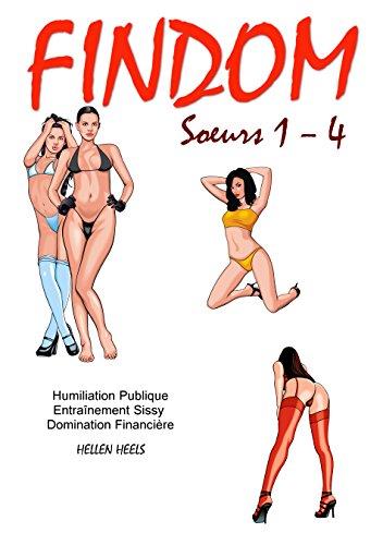 Findom Soeurs 1 – 4: Humiliation Publique - Entraînement Sissy - Domination Financière (French Edition)