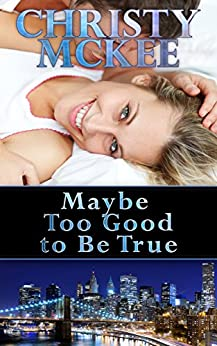 Maybe Too Good to Be True by [McKee, Christy]