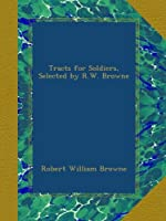 Tracts for Soldiers, Selected by R.W. Browne