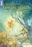 Dreamscapes Fantasy Worlds: Create Engaging Scenes and Landscapes in Watercolor by Stephanie Pui-Mun Law(2014-12-23)