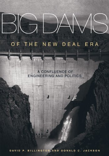 Download Big Dams of the New Deal Era: A Confluence of Engineering And Politics 0806137959