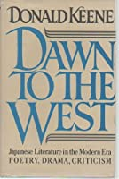 Dawn to the West: Japanese Literature of the Modern Era; Poetry, Drama, Criticism