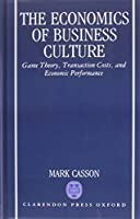 The Economics of Business Culture: Game Theory, Transaction Costs, and Economic Performance