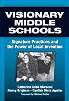 Visionary Middle Schools: Signature Practices And the Power of Local Invention