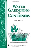 Water Gardening in Containers (Storey Country Wisdom Bulletin, A-182)
