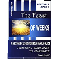 Feast of Weeks: A Messianic User-Friendly Family Guide  (Festivals Series Book 3) (English Edition)
