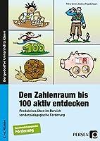 Den Zahlenraum bis 100 aktiv entdecken: Produktives Ueben im Bereich sonderpaedagogische Foerderung (2. bis 4. Klasse)