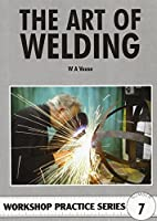 The Art of Welding. W.A. Vause (Workshop Practice Series)