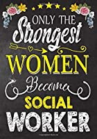 Only Strongest women become  Social Work: Perfect for Notes, Journaling,journal/Notebook,  Social Work  Gift,original appreciation cool gag gift