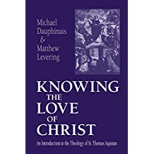 Knowing the Love of Christ: An Introduction to the Theology of St. Thomas Aquinas