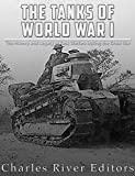 The Tanks of World War I: The History and Legacy of Tank Warfare during the Great War (English Edition)