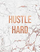 Hustle Hard: Marble and Gold   150 College-ruled Lined Pages    8.5 x 11 - A4 Size   Inspirational gift for Girls (Marble and Rose Gold Inspirational Notebook for Girls)