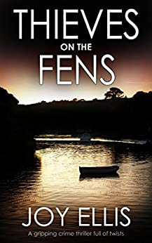THIEVES ON THE FENS a gripping crime thriller full of twists by [ELLIS, JOY]
