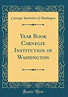 Year Book Carnegie Institution of Washington (Classic Reprint)