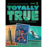 Totally True: Building Vocabulary Through Reading Book 3 (Totally True 3)