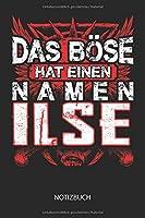 Das Boese hat einen Namen - Ilse - Notizbuch: Individuelles personalisiertes Frauen Namen Blanko Notizbuch fuer Ilse, liniert leere Seiten. Ideal als beste Freundin, Namenstag, Weihnachts & Geburtstags Geschenk.