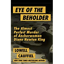 Eye of the Beholder: The Almost Perfect Murder of Anchorwoman Diane Newton King