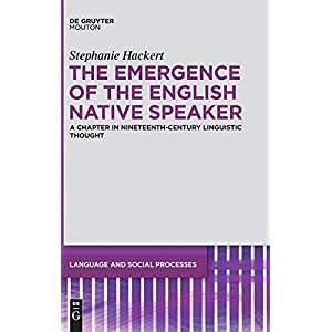 The Emergence of the English Native Speaker: A Chapter in Nineteenth-Century Linguistic Thought (Language and Social Processes)