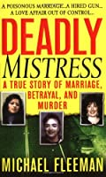 Deadly Mistress: A True Story of Marriage, Betrayal, and Murder (St. Martin's True Crime Library)