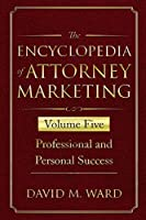 The Encyclopedia of Attorney Marketing: Volume Five--Professional and Personal Success