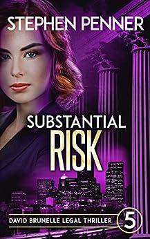 Substantial Risk: David Brunelle Legal Thriller #5 (David Brunelle Legal Thriller Series) by [Penner, Stephen]