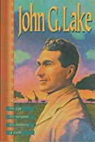John G. Lake: His Life, His Sermons, His Boldness of Faith by John G. Lake Kenneth Copeland(2013-02-12)