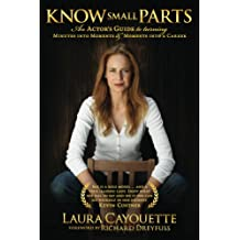 Know Small Parts: An Actor's Guide to Turning Minutes into Moments and Moments into a Career