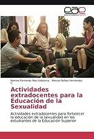 Actividades extradocentes para la Educación de la Sexualidad: Actividades extradocentes para fortalecer la educación de la sexualidad en los estudiantes de la Educación Superior