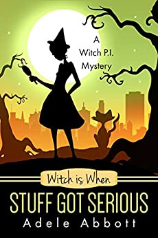 Witch is When Stuff Got Serious (A Witch P.I. Mystery Book 11) by [Abbott, Adele]