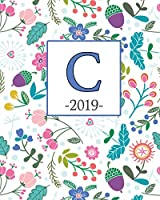 C. 2019: Spring Flowers and Monogram C Weekly Planner 2019: 12 Month Agenda - Calendar, Organizer, Notes & Goals (Weekly and Monthly Planner 8 X10 Inches 135 Pages )