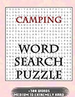 Camping WORD SEARCH PUZZLE +300 WORDS Medium To Extremely Hard: AND MANY MORE OTHER TOPICS, With Solutions, 8x11' 80 Pages, All Ages : Kids 7-10, Solvable Word Search Puzzles, Seniors And Adults.