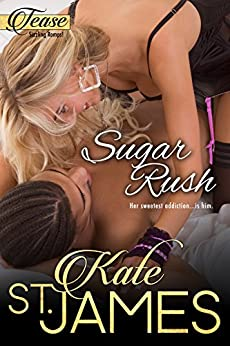 Sugar Rush (TEASE Sizzling Romps Book 2) by [St. James, Kate]
